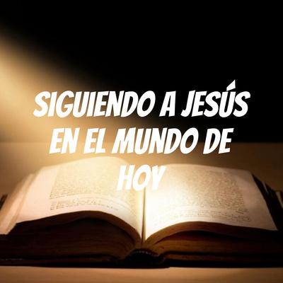 Siguiendo a Jesús en el Mundo de Hoy