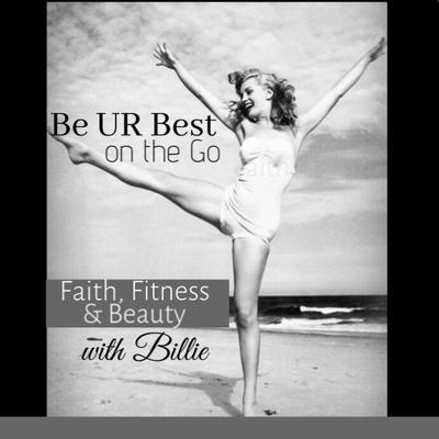 Be UR Best on the Go; Faith, Fitness & Beauty