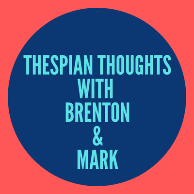 Thespian Thoughts with Brenton & Mark