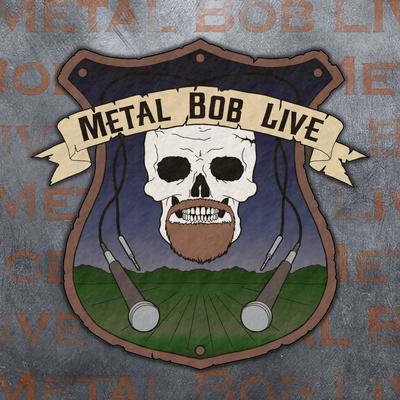 Metal Bob Live
