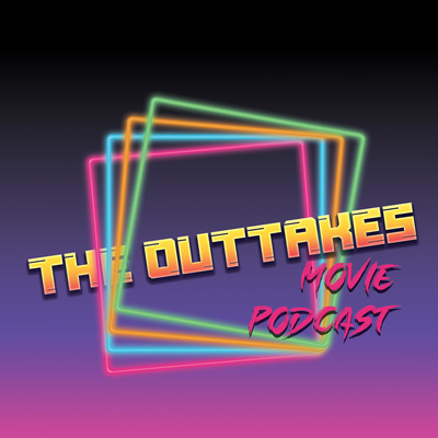 The Outtakes' Movie Podcast