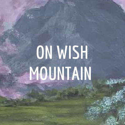 ON WISH MOUNTAIN