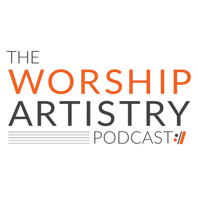 The Worship Artistry Podcast
