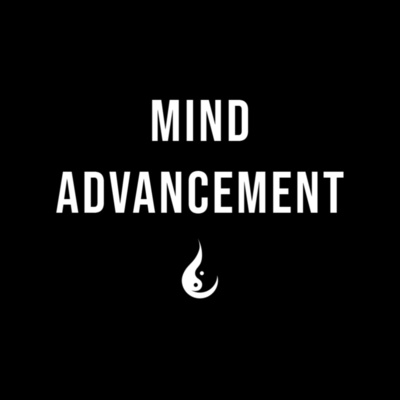 The Mind Advancement™ Podcast