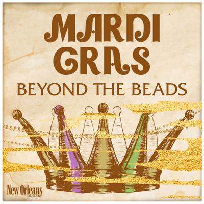 Mardi Gras Beyond The Beads