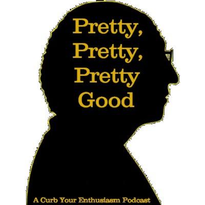 Pretty Pretty Pretty Good: A Curb Your Enthusiasm Podcast