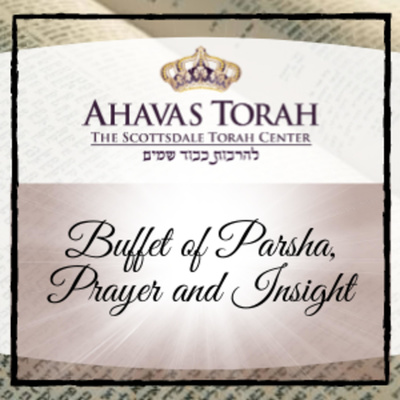Ahavas Torah: a Buffet of Parsha, Prayer and Insight