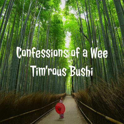 Confessions of a Wee Tim'rous Bushi