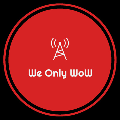 We Only WoW - A World of Warcraft Podcast