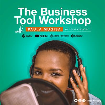 The Business Tool Workshop with Paula Mugisa