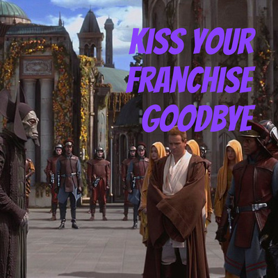 Kiss Your Franchise Goodbye