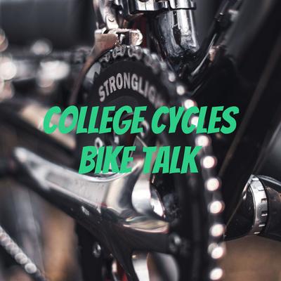 College Cycles Bike Talk