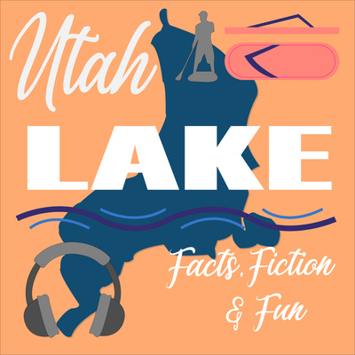 Utah Lake: Facts, Fiction, Fun