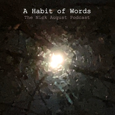 A Habit of Words: The Nick August Podcast