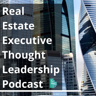 Real Estate Executive Thought Leadership Podcast