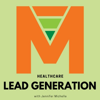 Healthcare Lead Generation with Jennifer Michelle