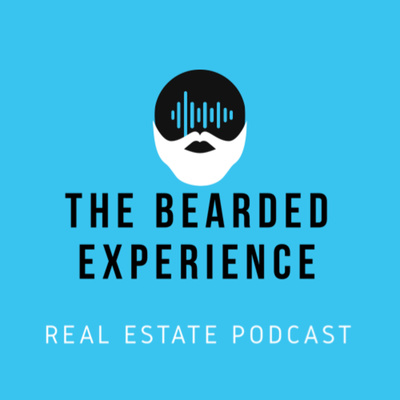 The Bearded Experience Real Estate Podcast