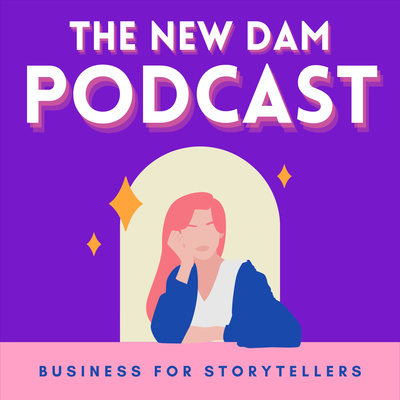 The New Dam Podcast | Business for Storytellers