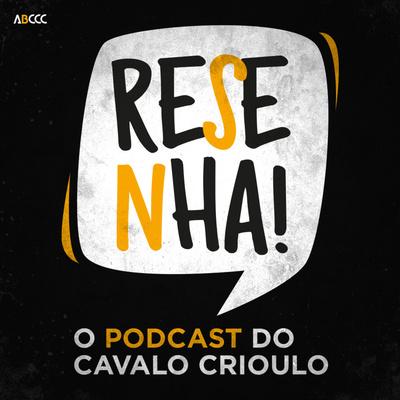 Resenha, o podcast do Cavalo Crioulo