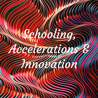 Schooling, Accelerations & Innovation