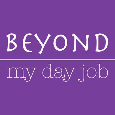 Beyond My Day Job
