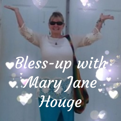 Bless-up with Mary Jane Houge