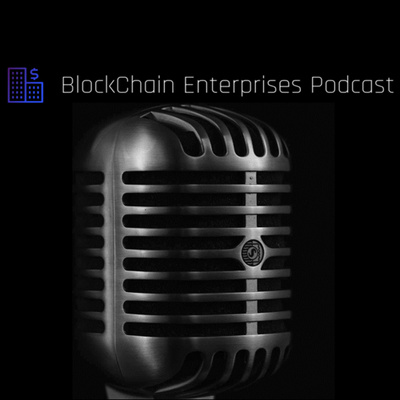 Blockchain Enterprises Podcast