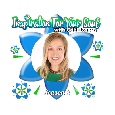 INSPIRATION FOR YOUR SOUL  with Cali Rossen