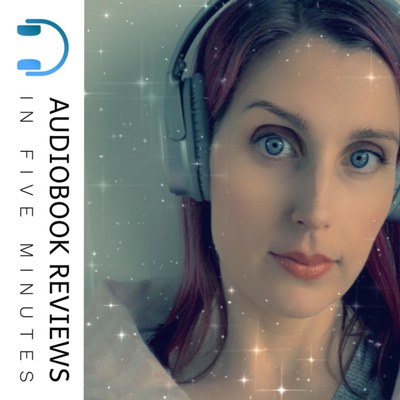 Audiobook Reviews in Five Minutes