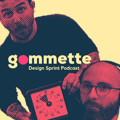 Gommette - Design Sprint Podcast