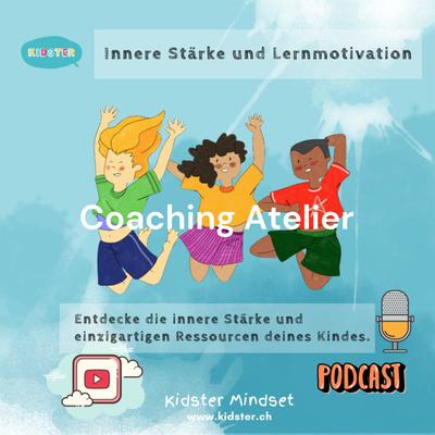 Coaching Atelier by Kidster Mindset: Innere Stärke und Lernmotivation für Kinder und Jugendliche