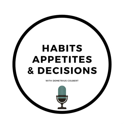 Habits, Appetites and Decisions with Demetrius Colbert