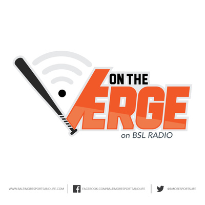 On The Verge - BSL Radio - Baltimore Orioles & Orioles Minor League Talk