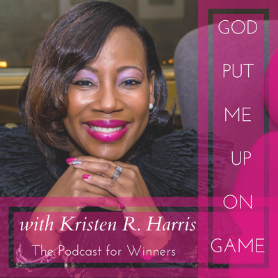 God Put Me Up On Game with Kristen R. Harris