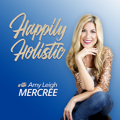 Happily Holistic with Amy Leigh Mercree