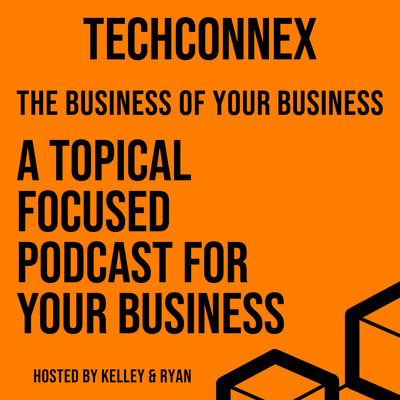 The Business of your Business - TechConnex Podcast