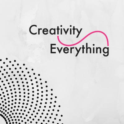 Creativity Everything Podcast