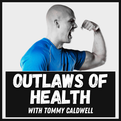 Outlaws of Health- with Tommy Caldwell