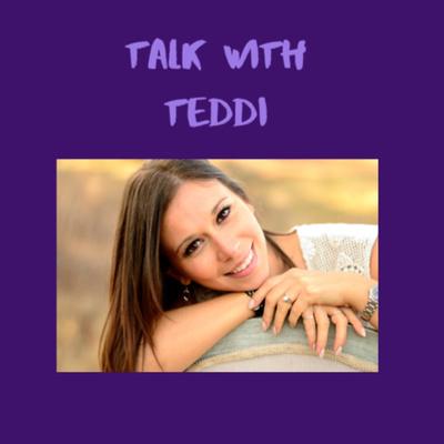 Talk with Teddi