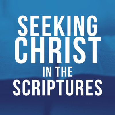 Seeking Christ in the Scriptures