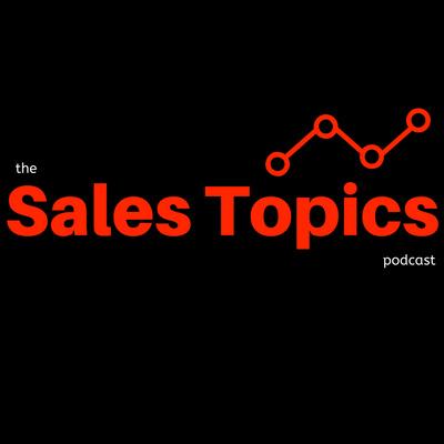 The Sales Topics Podcast