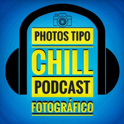 Photos Tipo Chill - Luis Gomes - Podcast de Fotografía, Videografía y Creación de Contenido