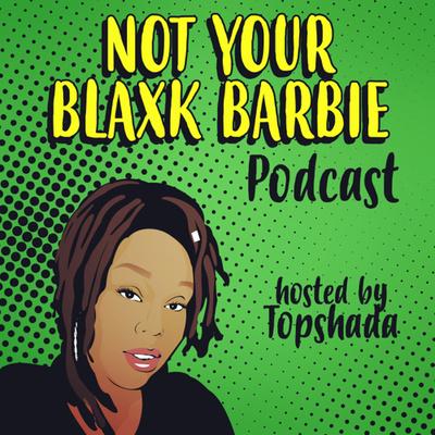 Not your blaxk barbie