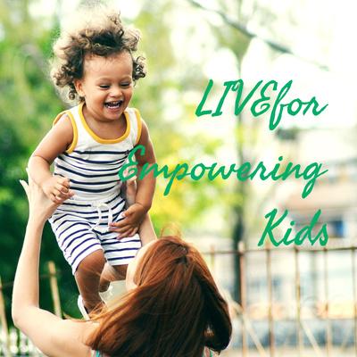 LIVEfor Empowering Kids
