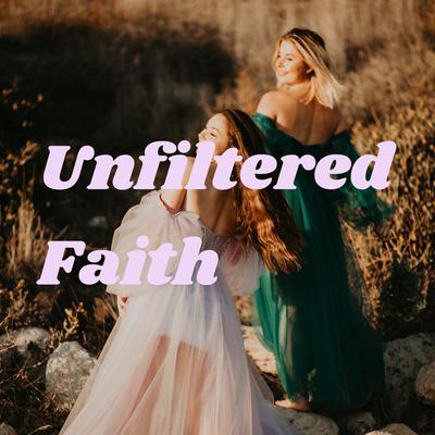 Unfiltered Faith