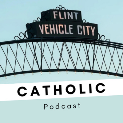 Flint Catholic Podcast