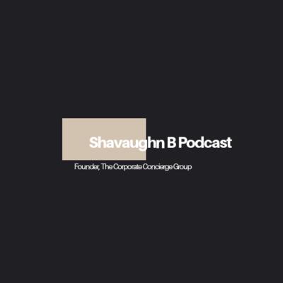 The Shavaughn B Podcast
