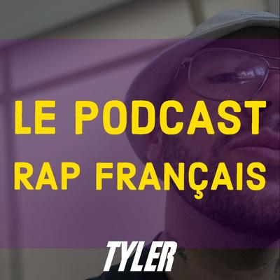 Tyler | Le Podcast rap français