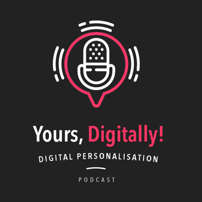 Yours, Digitally! | A Digital Personalisation Podcast