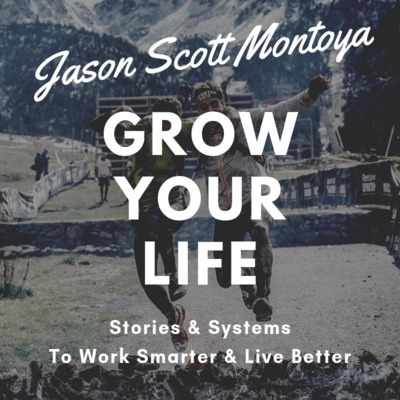 Grow Your Life With Jason Scott Montoya